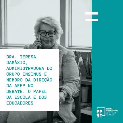 Dra. Teresa Damásio, Administradora do Grupo ENSINUS e Membro da Direção da AEEP no Debate: O Papel da Escola e dos Educadores