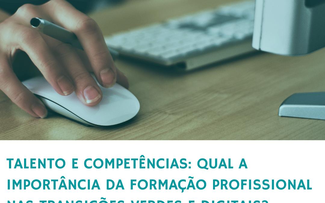 Talento e competências: Qual a importância da formação profissional nas transições verdes e digitais?