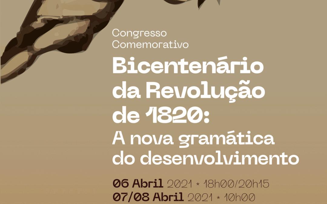Congresso Comemorativo do Bicentenário da Revolução de 1820: A nova gramática do desenvolvimento -6 a 8 de abril – Via Zoom